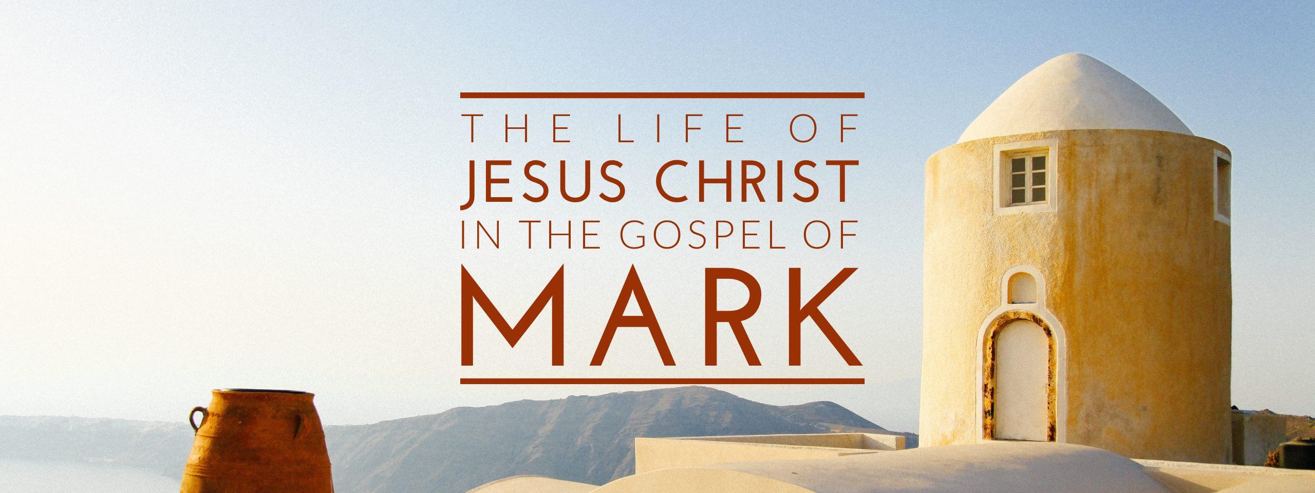 The Life of Jesus Christ in the Gospel of Mark – Sermons